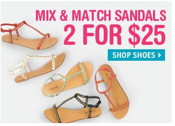 MIX & MATCH SANDALS 2 FOR  $25