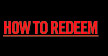 HOW TO REDEEM