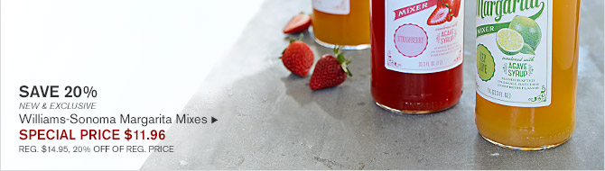 SAVE 20% -- NEW & EXCLUSIVE -- Williams-Sonoma Margarita Mixes -- SPECIAL PRICE $11.96 -- REG. $14.95, 20% OFF OF REG. PRICE