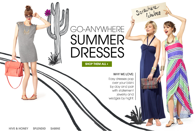 GO-ANYWHERE SUMMER DRESSES. SHOP THEM ALL.