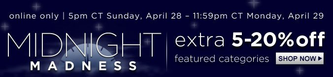 MIDNIGHT MADNESS | extra 5-20% off featured categories | SHOP NOW