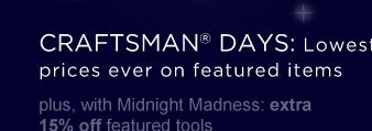 CRAFTSMAN(R) DAYS: Lowest prices ever on featured items