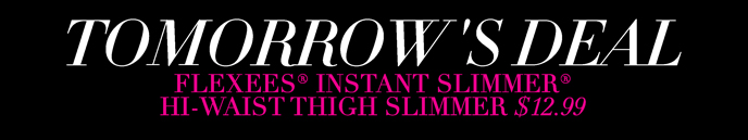 Tomorrow's Deal: Flexees Instant Slimmer Hi-Waist Thigh Slimmer - $12.99!
