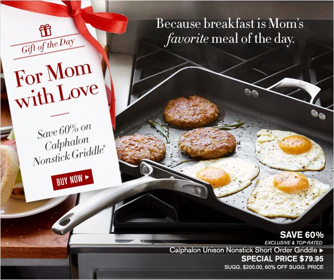 Gift of the Day - For Mom with Love - Save 60% on Calphalon Nonstick Griddle* -- BUY NOW -- SAVE 60% - EXCLUSIVE & TOP-RATED - Calphalon Unison Nonstick Short Order Griddle SPECIAL PRICE $79.95 - SUGG. $200.00, 60% OFF SUGG. PRICE