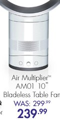 """Air Multiplier™ AM01 10"""" Bladeless Table Fan Was: 299.99 Now: 239.99"""
