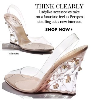THINK CLEARLY Ladylike accessories take on a futuristic feel as perspex detailing adds new interest SHOP NOW
