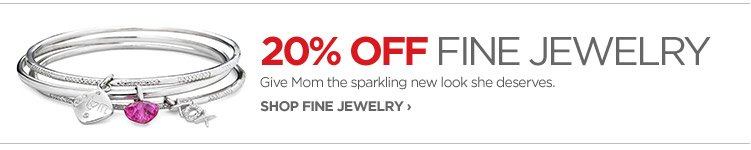 20% OFF FINE JEWELRY. Give Mom the sparkling new look she deserves.  SHOP FINE JEWELRY›