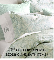 20% OFF OUR FAVORITE BEDDING AND BATH ITEMS