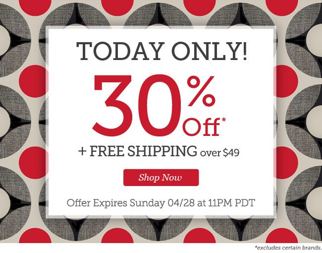 Today Only! | 30% OFF + Free Shipping over $49 | Offer expires Sunday 4/28 at 11pm PDT | Shop Now