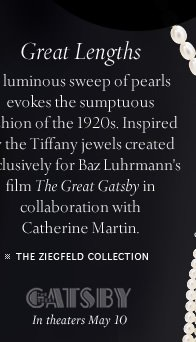 """Great Lengths: A luminous sweep of pearls evokes the sumptuous fashion of the 1920s. Inspired by the Tiffany jewels created exclusively for Baz Luhrmann's film """"The Great Gatsby"""" in collaboration with Catherine Martin. - THE ZIEGFELD COLLECTION - """"The Great Gatsby"""" - In theaters May 10"""