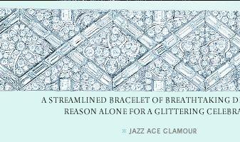 A streamlined bracelet of breathtaking diamonds is reason alone for a glittering celebration. - JAZZ AGE GLAMOUR