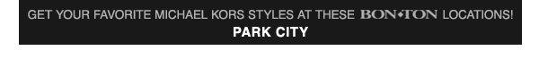 Get your favorite Michael Kors styles at Bon-Ton Park City