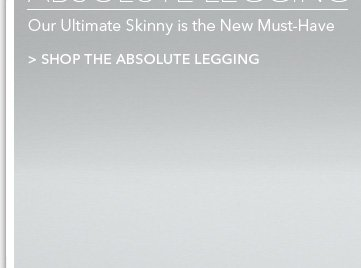 SHOP THE ABSOLUTE LEGGING