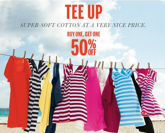 Tee Up! Super-soft cotton at a very nice price. Buy one, get one 50% off.