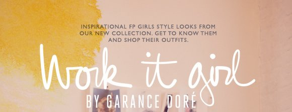 Work It Girl by Garance Dore: Inspirational FP Girls style looks from our new collection. Get to know them and shop their outfits. Shop new arrivals...