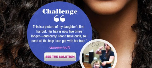 Challenge. This is a picture of my daughter's first haircut. Her hair is now five times longer—and curly! I don't have curls, so I need all the help I can get with her hair. See the solution