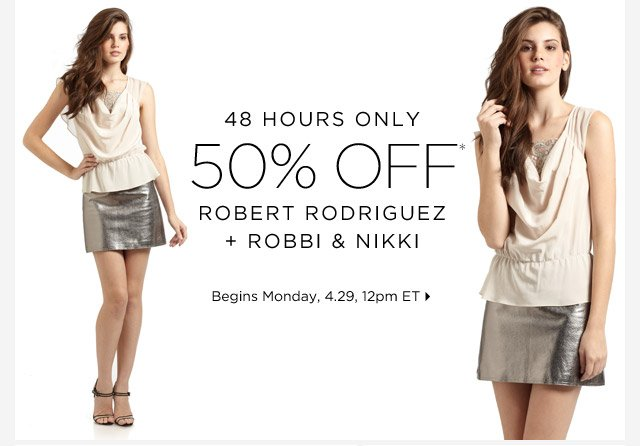 50% Off* Robert Rodriguez + Robbi & Nikki...Shop Now