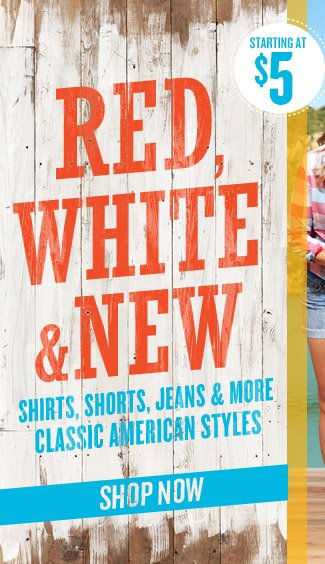 RED, WHITE, & NEW | SHIRTS, SHORTS, JEANS & MORE CLASSIC AMERICAN STYLES | SHOP NOW | STARTING AT $5