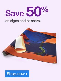 Save  50% on signs & banners. Shop now
