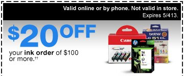 $20 off your ink order of $100  or more.^^ Valid online or by phone. Not valid in store. Expires  5/4/13.
