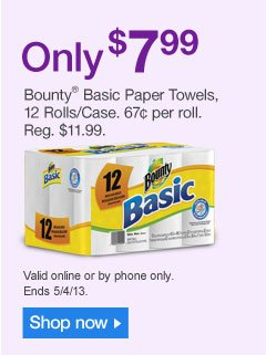 Only  $7.99. Bounty Basic Paper Towels, 12 Rolls/Case. 67¢ per roll. Reg.  $11.99. Shop now. Valid online or by phone only. Ends 5/4/13. Shop  now.