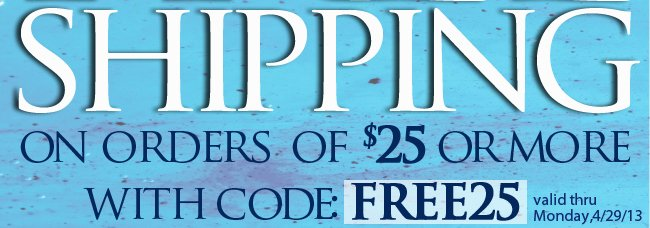 Free Shipping on orders $25 or more with promo code