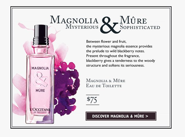 Between flower and fruit, the mysterious magnolia essence provides the prelude to wild blackberry notes.  Present throughout the fragrance, blackberry gives a tenderness to the woody structure and softens its seriousness.Magnolia & Mure Eau de Toilette $75