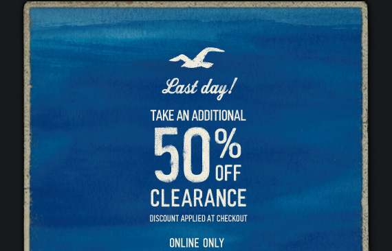 LAST DAY! TAKE AN ADDITIONAL 50%  OFF CLEARANCE DISCOUNT APPLIED AT CHECKOUT ONLINE ONLY