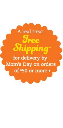 A real treat: Free shipping for delivery by Mom's Day on orders of $50 or more
