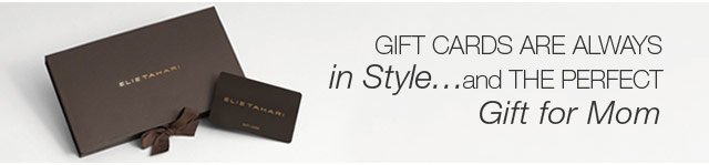 Gift cards are always in Style...and the perfect gift for Mom