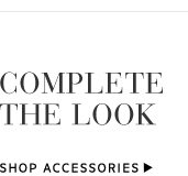 Complete the Look - Shop Accessories