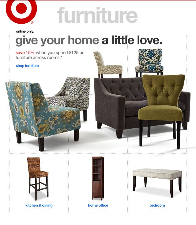Online only. GIVE YOUR HOME A LITTLE LOVE. Save 15% when you spend $125 on furniture across rooms.*