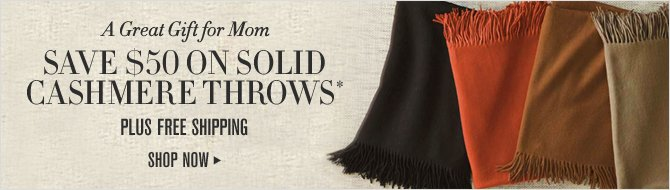 A Great Gift for Mom -- SAVE $50 ON SOLID CASHMERE THROWS* - PLUS FREE SHIPPING -- SHOP NOW