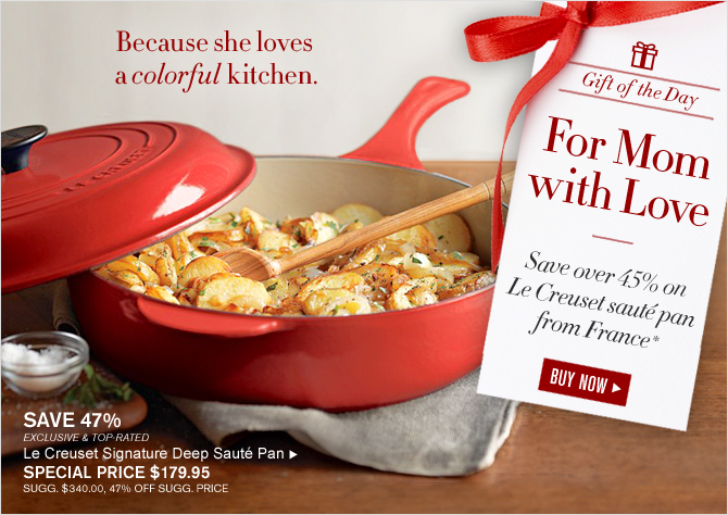 Gift of the Day - For Mom with Love - Save over 45% on Le Creuset sauté pan from France* -- BUY NOW -- SAVE 47% -- EXCLUSIVE & TOP-RATED -- Le Creuset  Signature Deep SautÉ Pan SPECIAL PRICE $179.95 - SUGG. $340.00, 47% OFF SUGG. PRICE