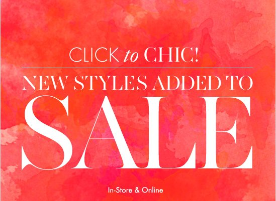 Click to Chic!  New Styles Added To Sale  In–Store & Online