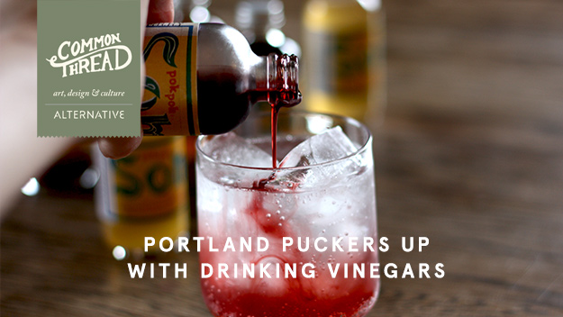 Common Thread: Portland Puckers Up With Drinking Vinegars