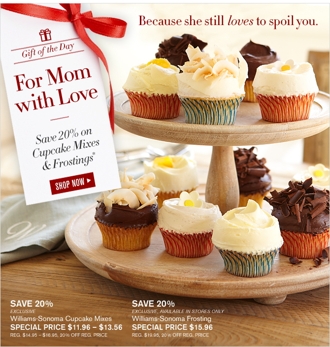 Gift of the Day - For Mom with Love - Save 20% on Cupcake Mixes & Frostings* - SHOP NOW