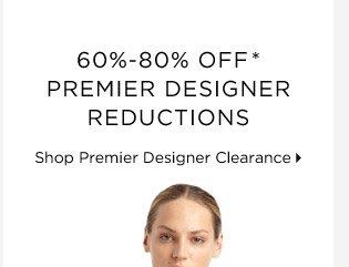 60%-80% Off* Premier Designer Reductions