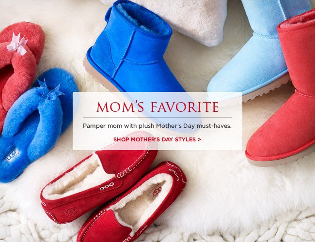 MOM'S FAVORITE – Pamper mom with plush Mother's Day must-haves. SHOP MOTHER'S DAY STYLES