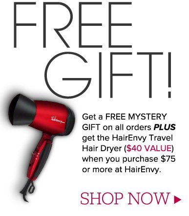 2 Free Gifts Get a Free Mystery Gift on ALL orders. Plus, get Travel Hair Dryer ($40 value) when you make a purchase of $75 or more at HairEnvy. Shop Now>>