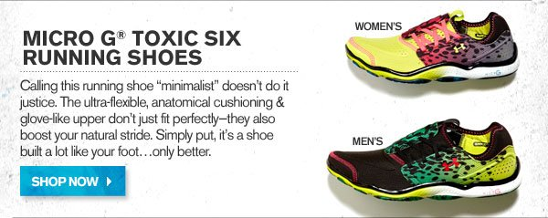 MICRO G TOXIC SIX RUNNING SHOES. SHOP NOW.