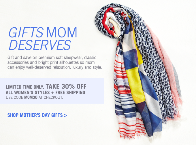 GIFTS MOM DESERVES! Shop now and take 30% off all Women's Styles!