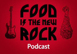 Food is the New Rock - Podcast