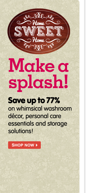Up to 77% off bathroom decor! Power up your powder room with whimsical washroom accessories, personal care essentials and storage solutions.