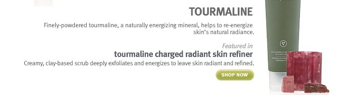 tourmaline charged radiant skin refiner. shop now.