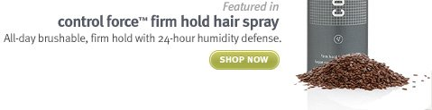 flax seed. ontrol force™ firm hold hair spray. shop now.