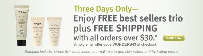 3 days only. Enjoy FREE best sellers trio plus FREE SHIPPING with all orders over $30.* shop now.
