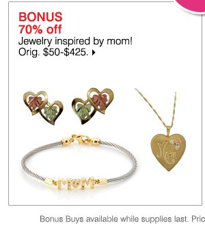 Deals of the Day ONLINE TODAY ONLY JUST FOR MOM! BONUS 70% off Jewelry inspired by mom! Orig. $50-$425. While supplies last. Bonus Buys priced so low, additional discounts do not apply.