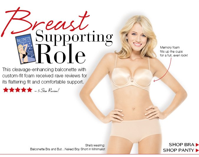 Breast Supporting Role. This cleavage-enhancing balconette with custom-fit foam received rave reviews on for its flattering fit and comfortable support. Shop.