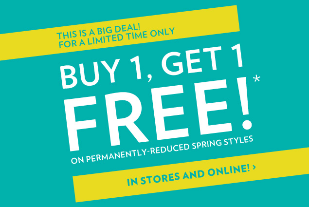 Buy 1, get 1 FREE!* On permanently-reduced spring styles.